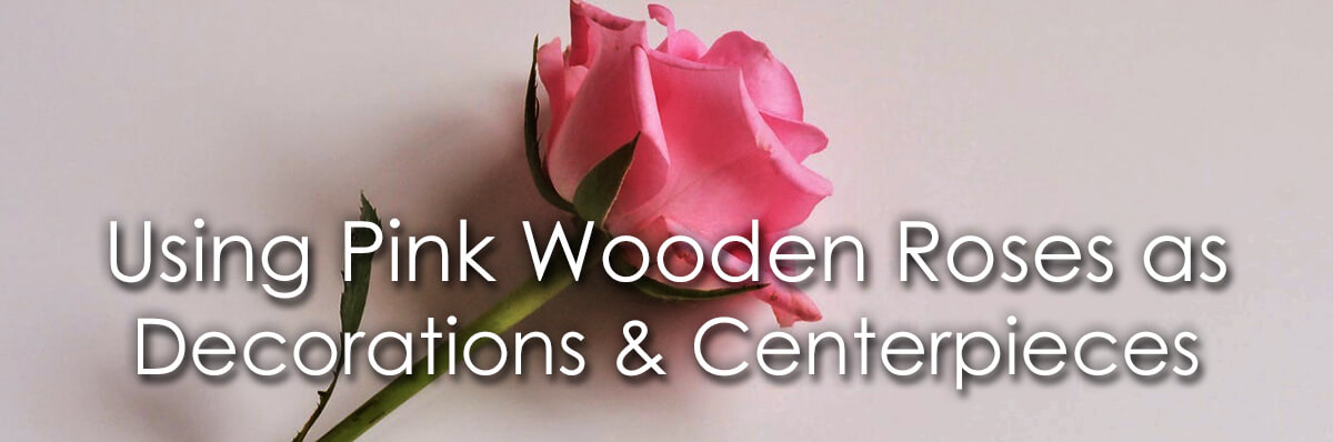 Using Pink Wooden Roses as Decorations and Centerpieces image
