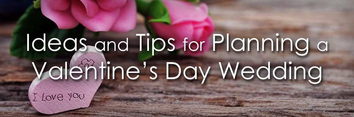 Planning A Valentine S Day Wedding Tips Tricks And Ideas