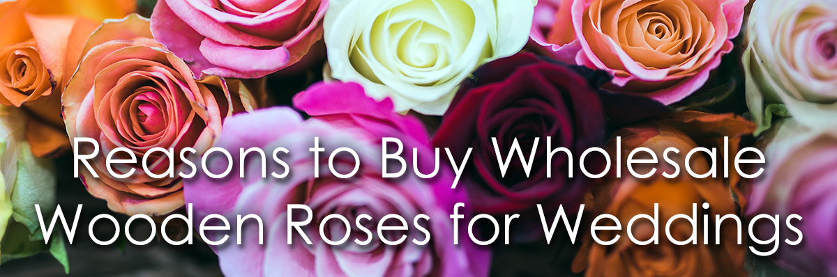 Wholesale Wooden Roses Buying In Bulk For Your Wedding Celebration
