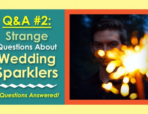 Strange Questions About Wedding Sparklers – Q&A Volume 2