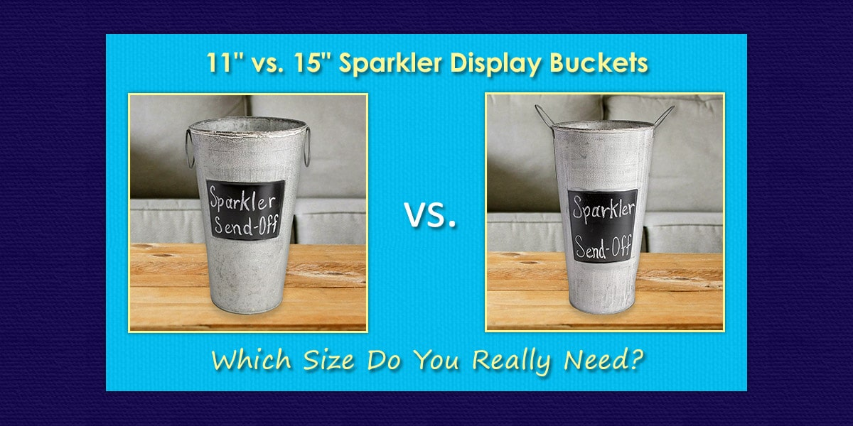 Image Depicting 11 inch vs. 15 inch Sparkler Display Buckets