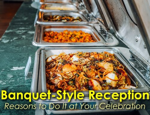 Banquet-Style Reception: Reasons to Do It at Your Celebration